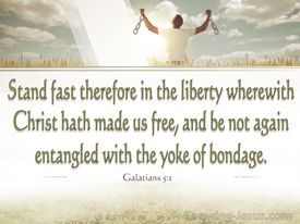 Stand fast therefore in the liberty...